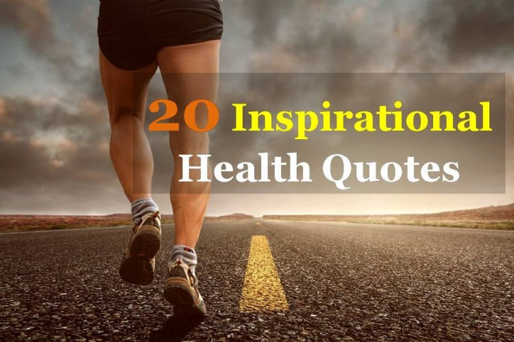 20 Inspirational Health Quotes